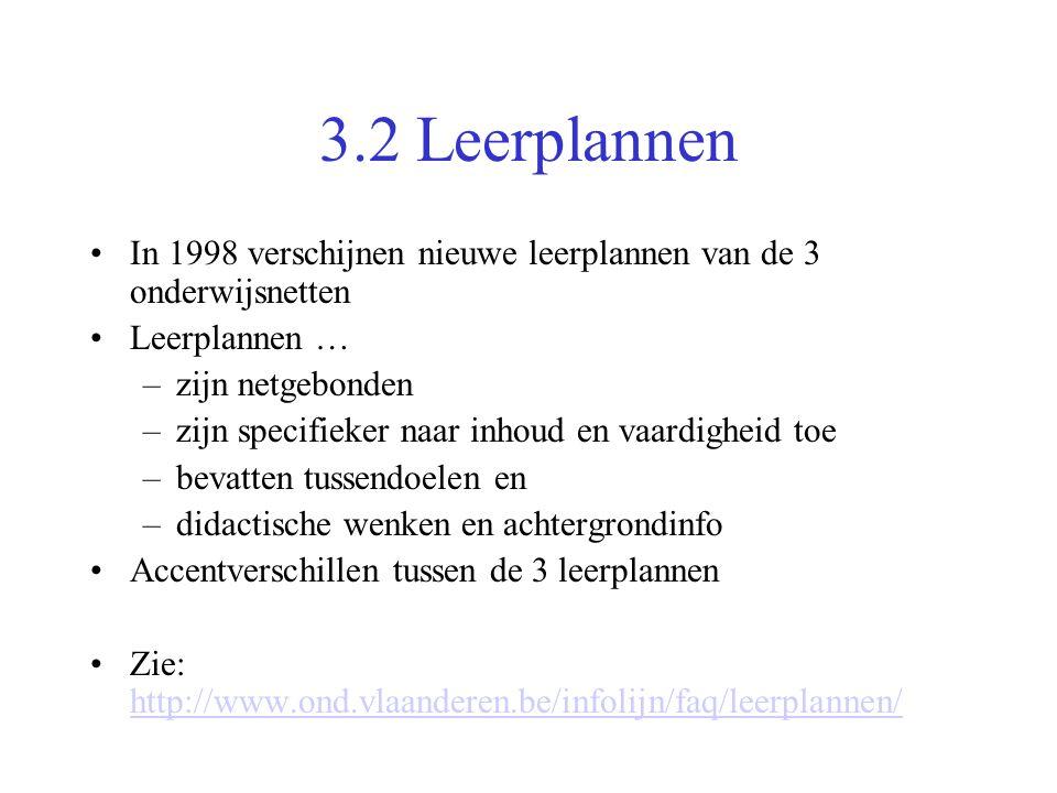 3.2 Leerplannen In 1998 verschijnen nieuwe leerplannen van de 3 onderwijsnetten. Leerplannen … zijn netgebonden.