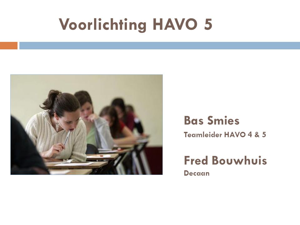 Voorlichting HAVO 5 Bas Smies Fred Bouwhuis Teamleider HAVO 4 & 5