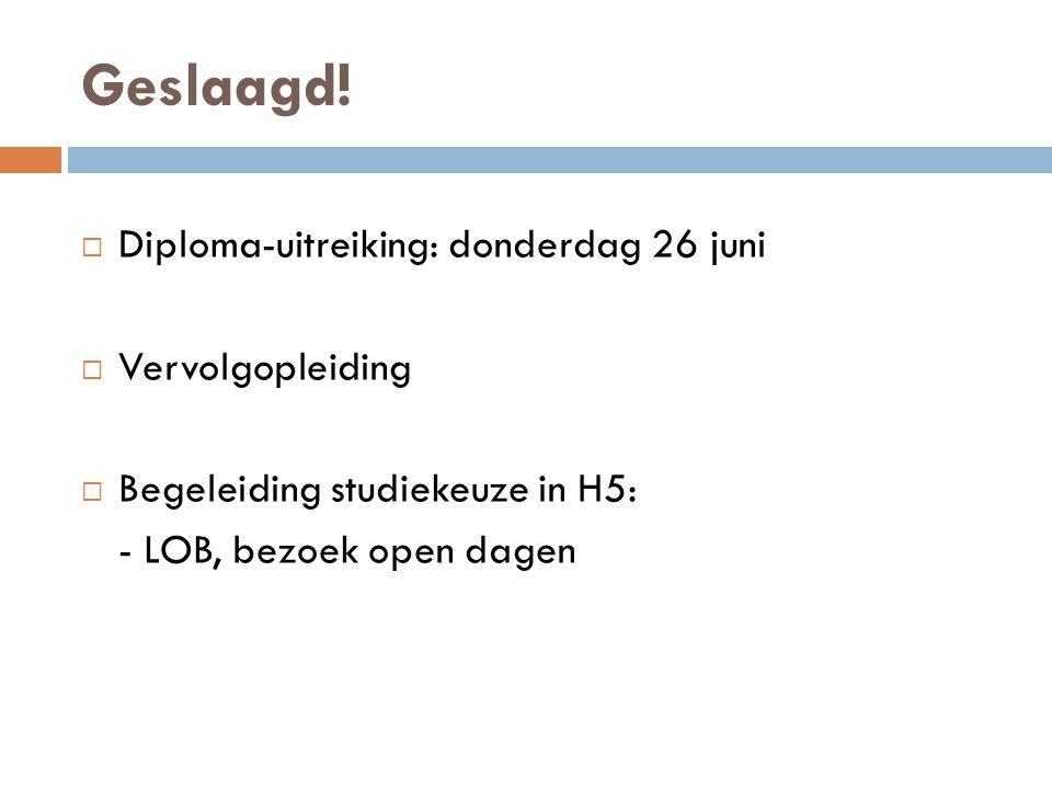 Geslaagd! Diploma-uitreiking: donderdag 26 juni Vervolgopleiding