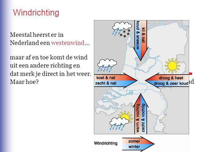 Windrichting noordenwind Meestal heerst er in