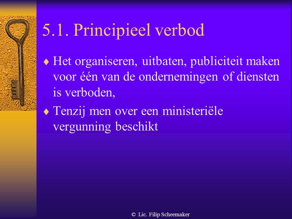 5.1. Principieel verbod Het organiseren, uitbaten, publiciteit maken voor één van de ondernemingen of diensten is verboden,