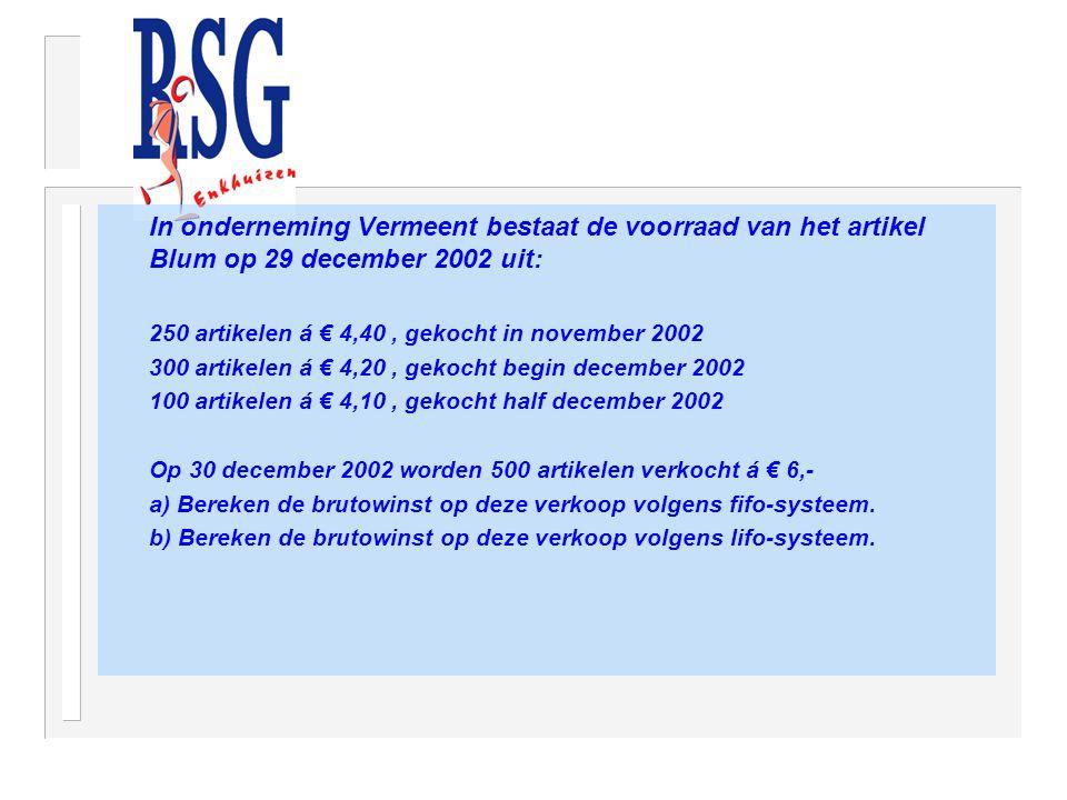 In onderneming Vermeent bestaat de voorraad van het artikel Blum op 29 december 2002 uit: