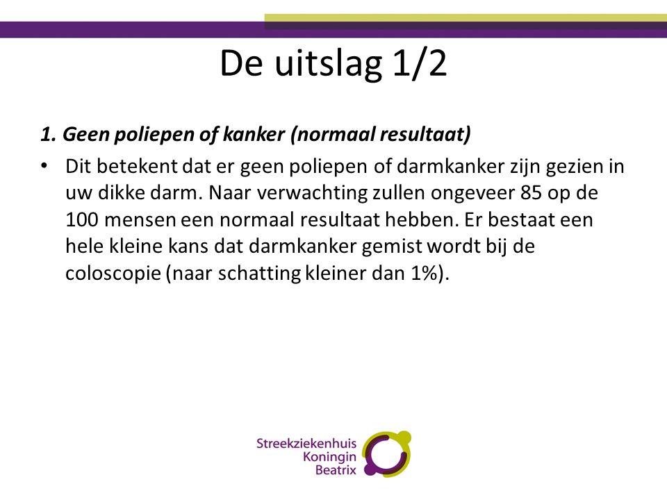 De uitslag 1/2 1. Geen poliepen of kanker (normaal resultaat)