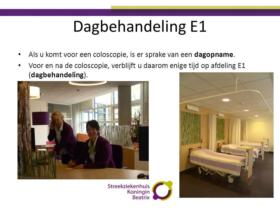 Dagbehandeling E1 Als u komt voor een coloscopie, is er sprake van een dagopname.