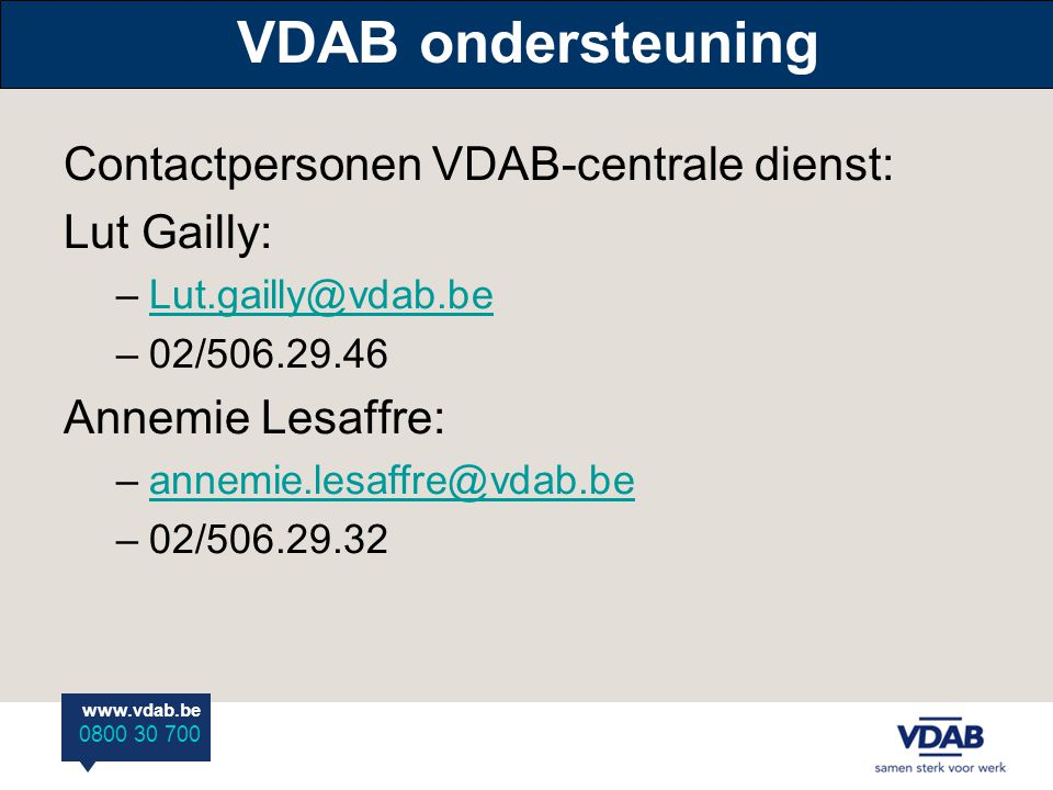 VDAB ondersteuning Contactpersonen VDAB-centrale dienst: Lut Gailly: