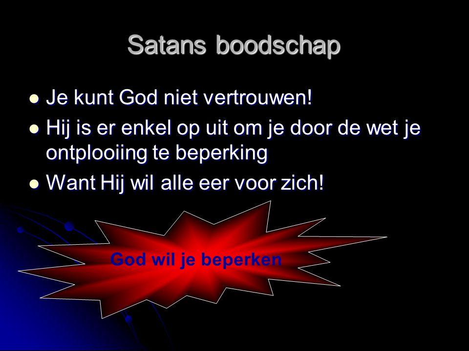 Satans boodschap Je kunt God niet vertrouwen!