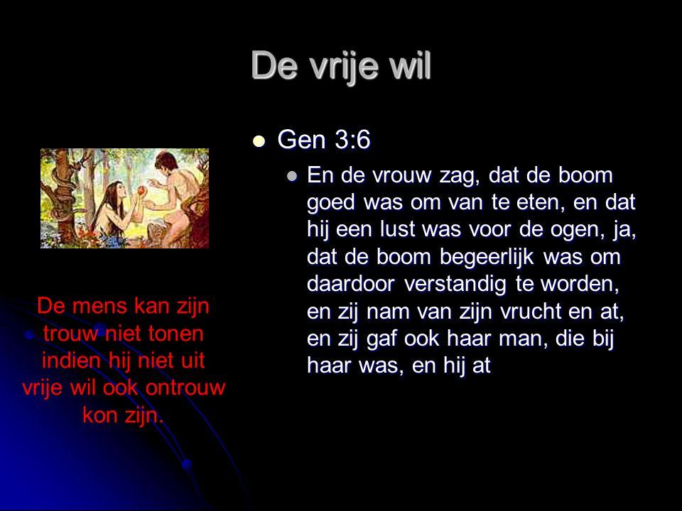 De vrije wil Gen 3:6.