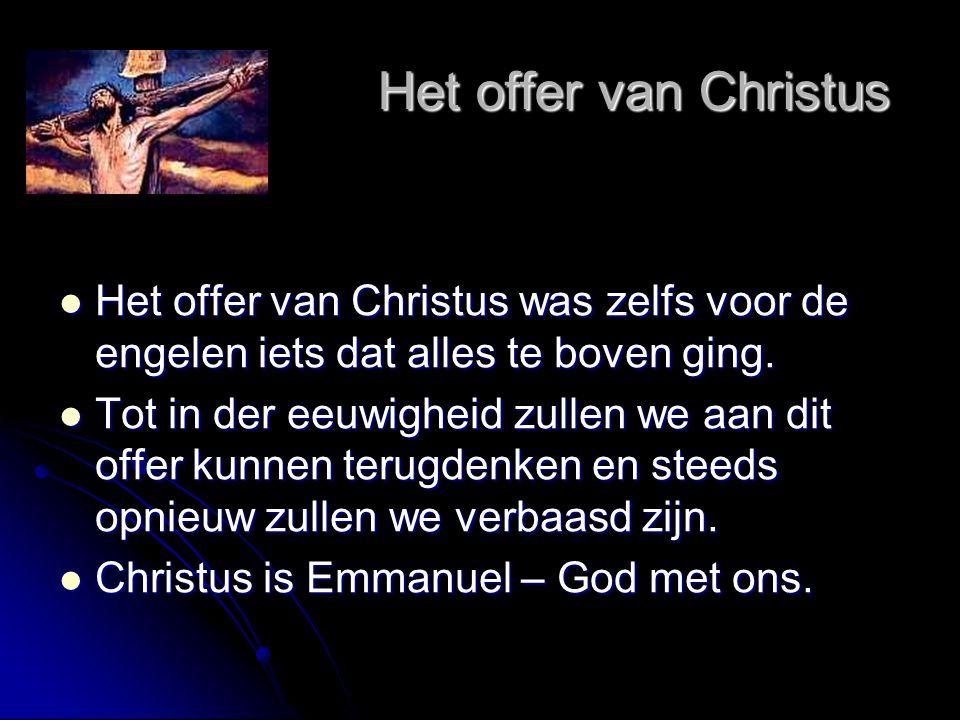 Het offer van Christus Het offer van Christus was zelfs voor de engelen iets dat alles te boven ging.