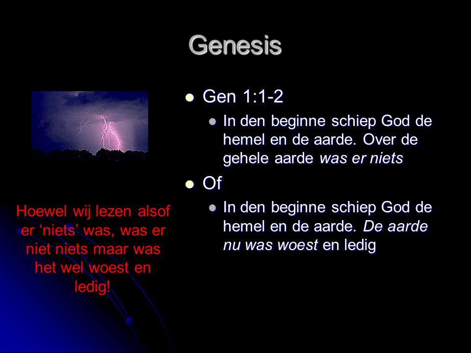 Genesis Gen 1:1-2. In den beginne schiep God de hemel en de aarde. Over de gehele aarde was er niets.