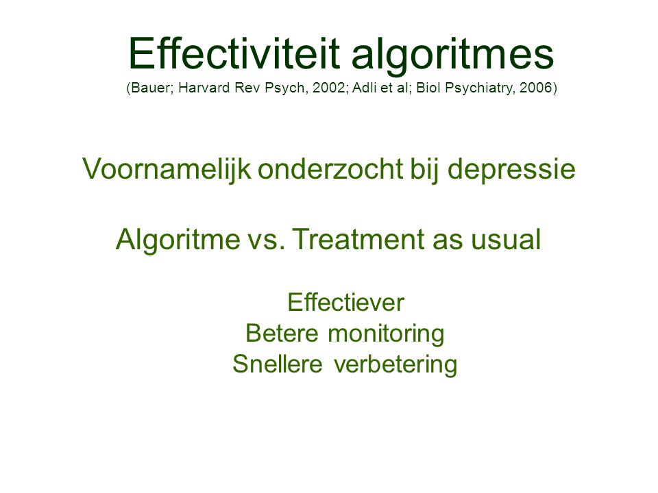 Effectiviteit algoritmes (Bauer; Harvard Rev Psych, 2002; Adli et al; Biol Psychiatry, 2006)