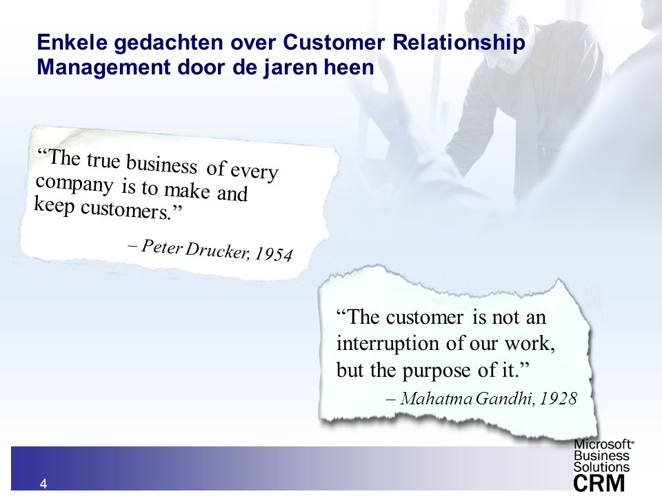 The true business of every company is to make and keep customers.