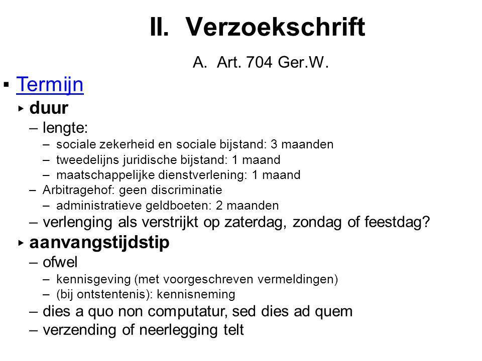 II. Verzoekschrift Termijn duur aanvangstijdstip A. Art. 704 Ger.W.
