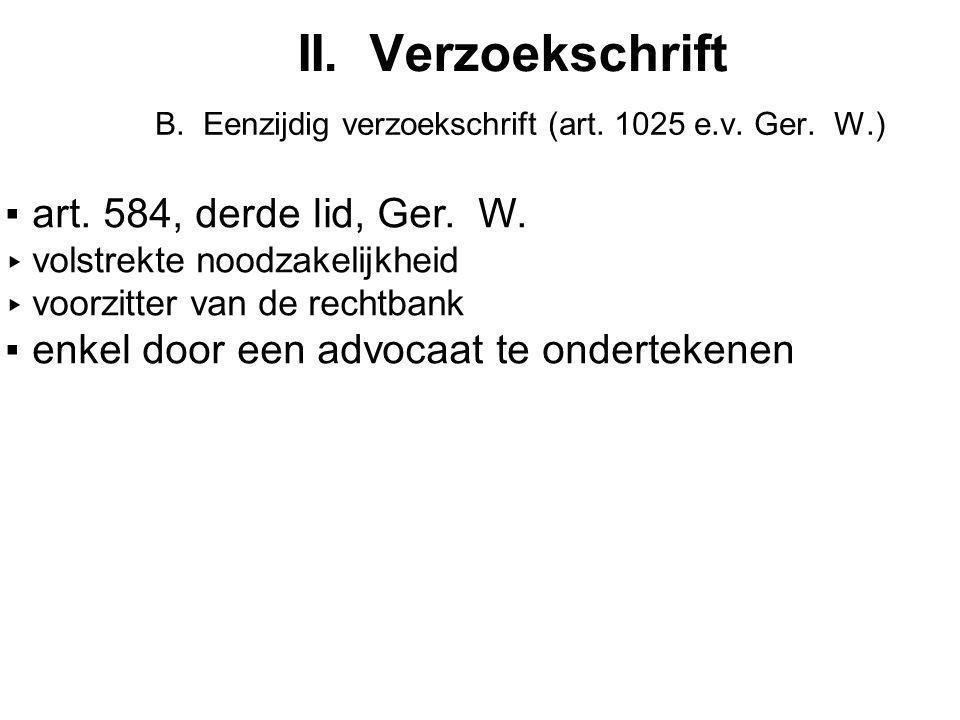 B. Eenzijdig verzoekschrift (art. 1025 e.v. Ger. W.)