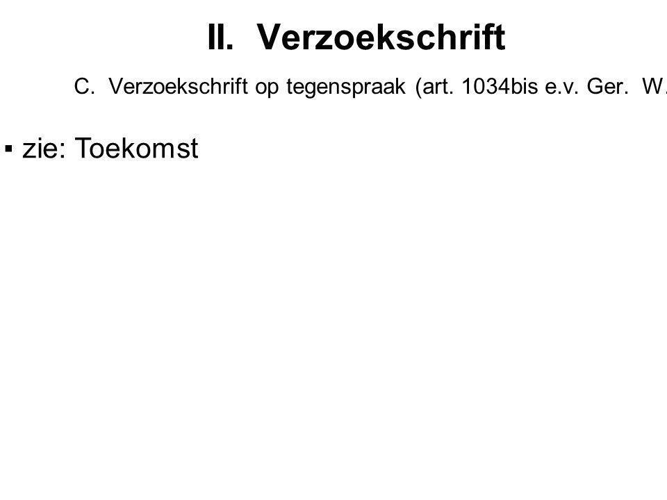 C. Verzoekschrift op tegenspraak (art. 1034bis e.v. Ger. W.)