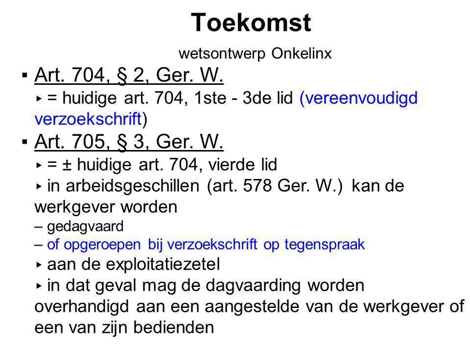 Toekomst Art. 704, § 2, Ger. W. Art. 705, § 3, Ger. W.