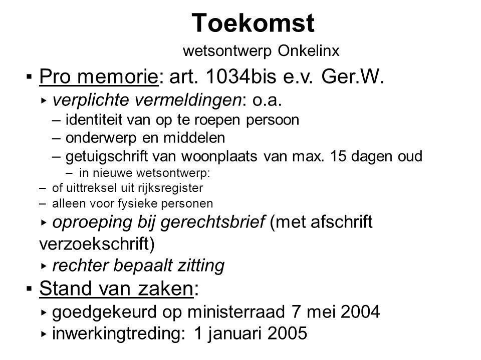 Toekomst Pro memorie: art. 1034bis e.v. Ger.W. Stand van zaken: