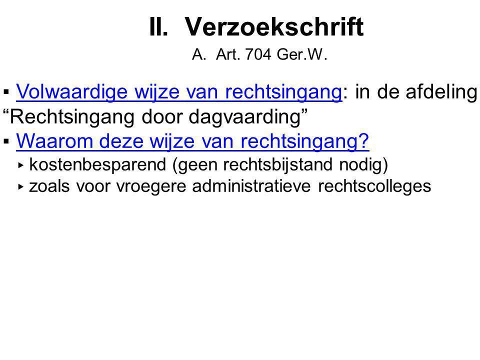 II. Verzoekschrift A. Art. 704 Ger.W. Volwaardige wijze van rechtsingang: in de afdeling Rechtsingang door dagvaarding