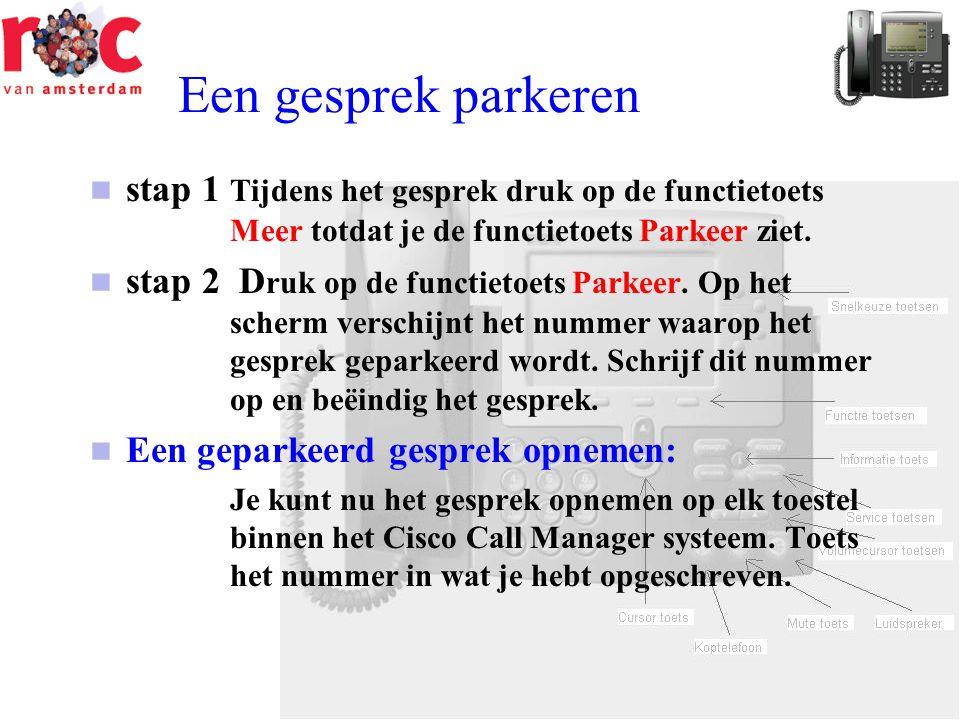 Een gesprek parkeren stap 1 Tijdens het gesprek druk op de functietoets Meer totdat je de functietoets Parkeer ziet.