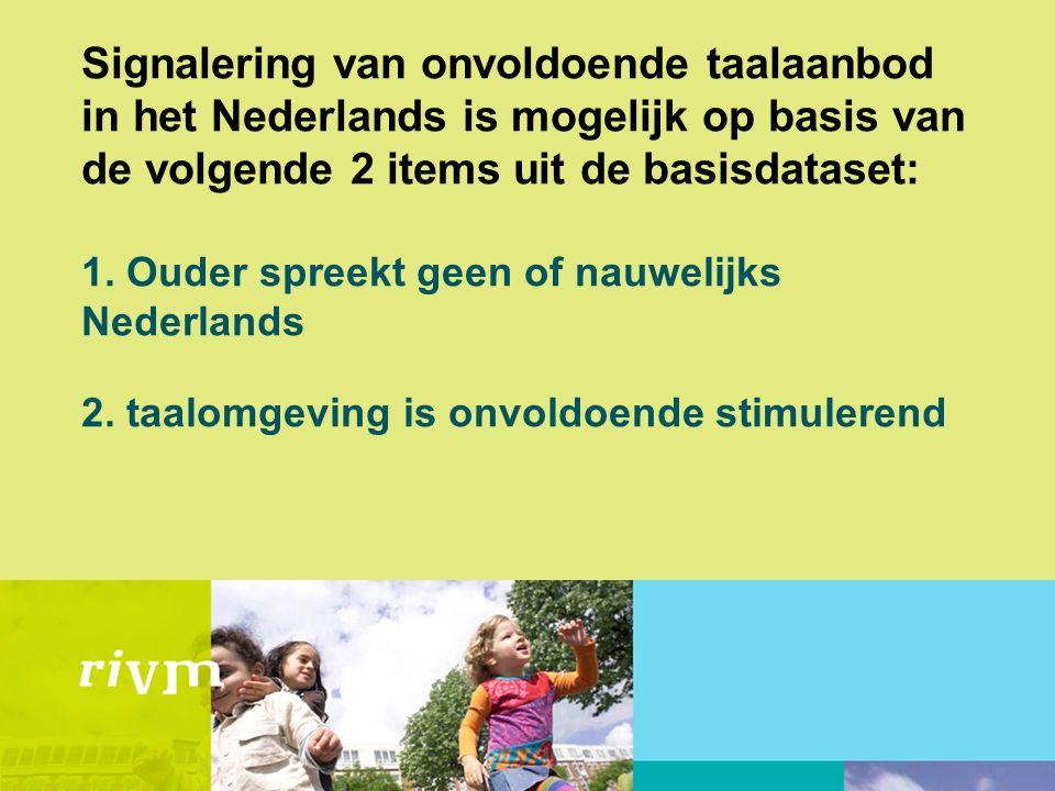 Signalering van onvoldoende taalaanbod in het Nederlands is mogelijk op basis van de volgende 2 items uit de basisdataset: 1.
