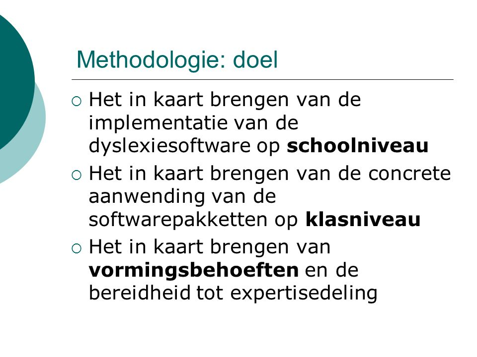 Methodologie: doel Het in kaart brengen van de implementatie van de dyslexiesoftware op schoolniveau.