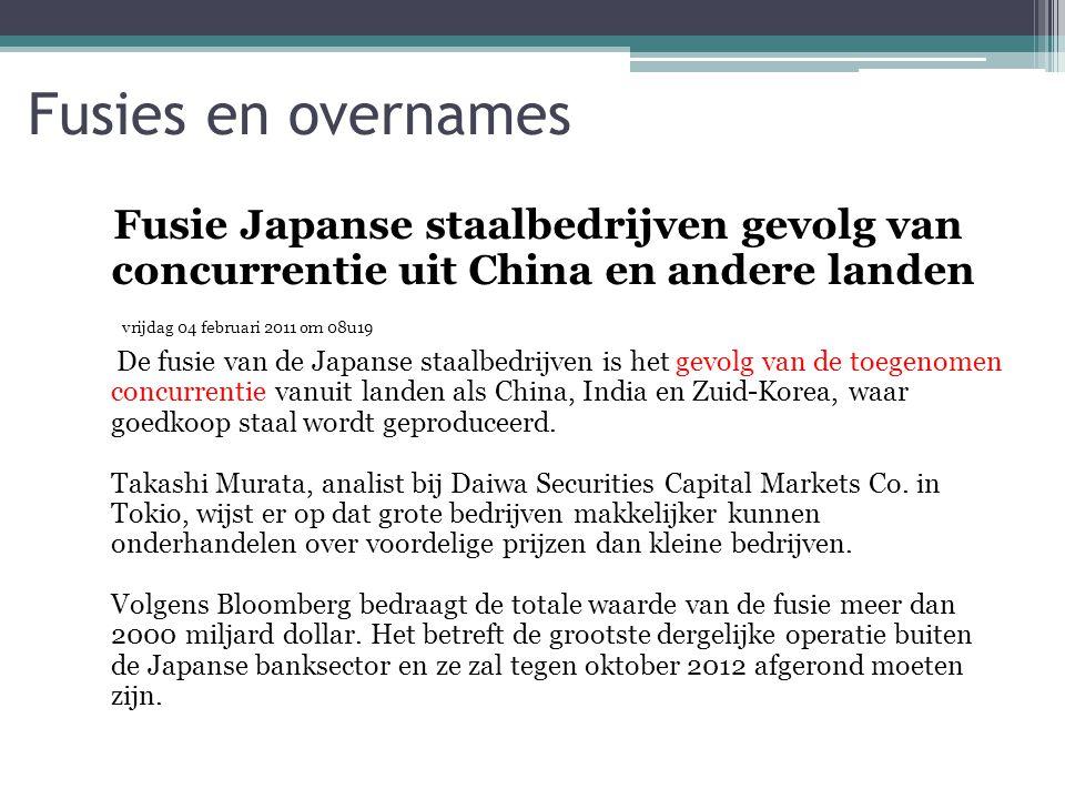 Fusies en overnames Fusie Japanse staalbedrijven gevolg van concurrentie uit China en andere landen.