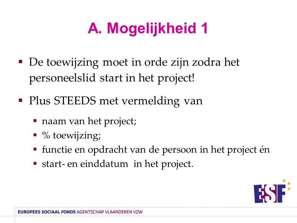 A. Mogelijkheid 1 De toewijzing moet in orde zijn zodra het personeelslid start in het project! Plus STEEDS met vermelding van.