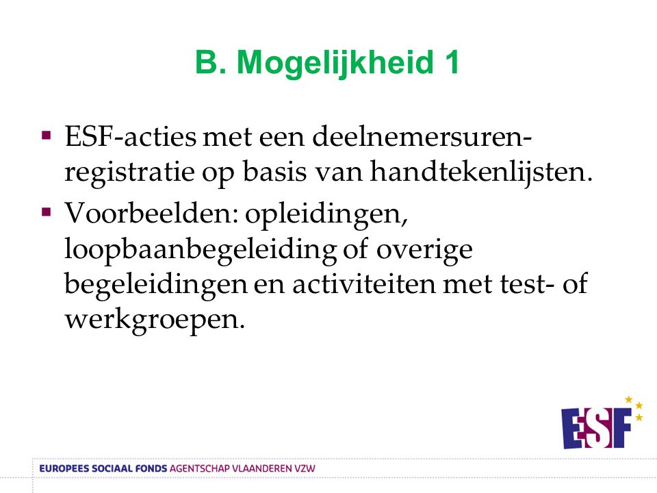 B. Mogelijkheid 1 ESF-acties met een deelnemersuren-registratie op basis van handtekenlijsten.