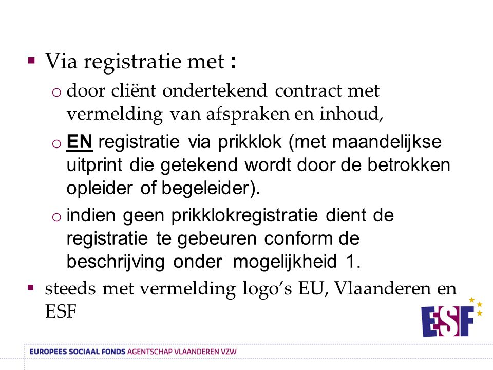 Via registratie met : door cliënt ondertekend contract met vermelding van afspraken en inhoud,
