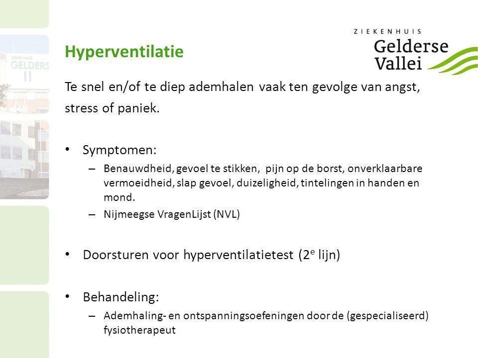 Hyperventilatie Te snel en/of te diep ademhalen vaak ten gevolge van angst, stress of paniek. Symptomen: