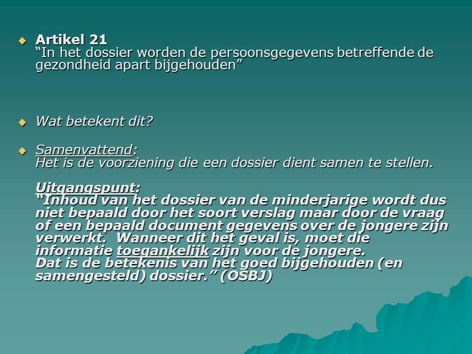 Artikel 21 In het dossier worden de persoonsgegevens betreffende de gezondheid apart bijgehouden