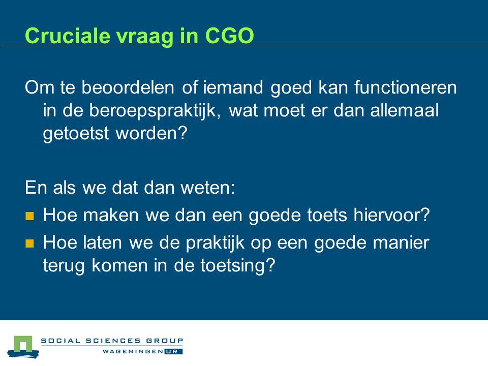 Cruciale vraag in CGO 03/04/2017. Om te beoordelen of iemand goed kan functioneren in de beroepspraktijk, wat moet er dan allemaal getoetst worden