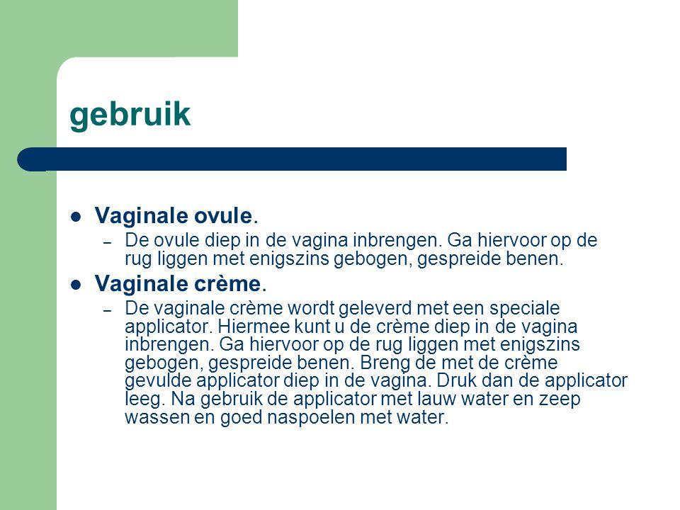 gebruik Vaginale ovule. Vaginale crème.