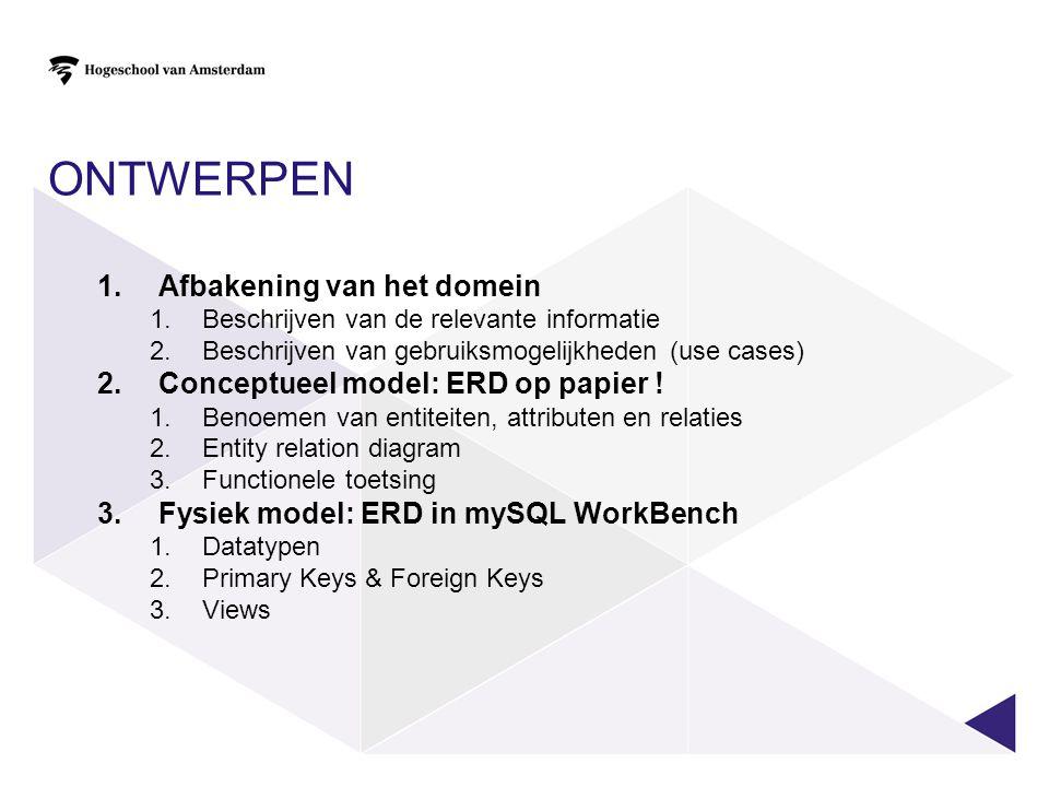 Ontwerpen Afbakening van het domein Conceptueel model: ERD op papier !