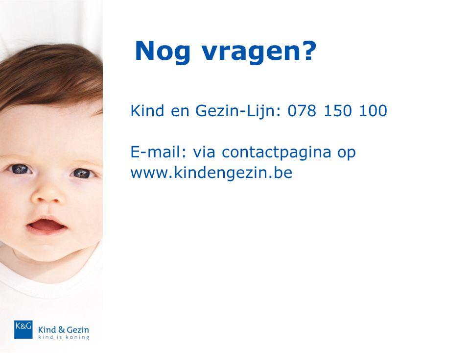 Nog vragen Kind en Gezin-Lijn: 078 150 100