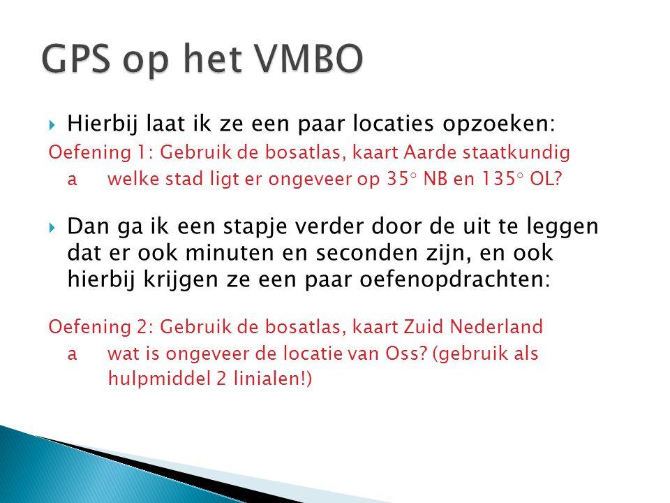 GPS op het VMBO Hierbij laat ik ze een paar locaties opzoeken: