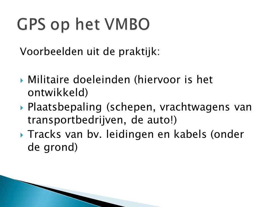 GPS op het VMBO Militaire doeleinden (hiervoor is het ontwikkeld)