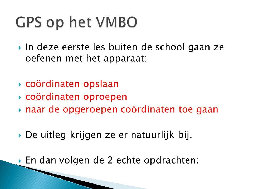GPS op het VMBO In deze eerste les buiten de school gaan ze oefenen met het apparaat: coördinaten opslaan.