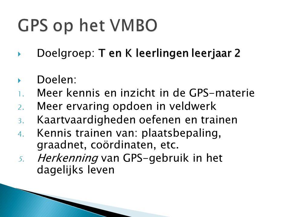GPS op het VMBO Doelgroep: T en K leerlingen leerjaar 2 Doelen: