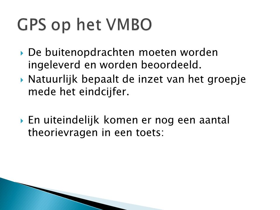GPS op het VMBO De buitenopdrachten moeten worden ingeleverd en worden beoordeeld.