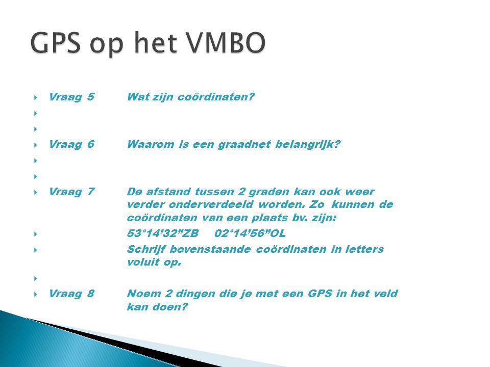 GPS op het VMBO Vraag 5 Wat zijn coördinaten
