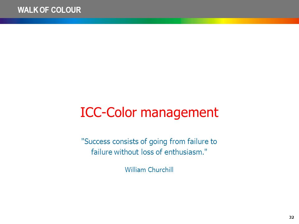 ICC-Color management Success consists of going from failure to failure without loss of enthusiasm.