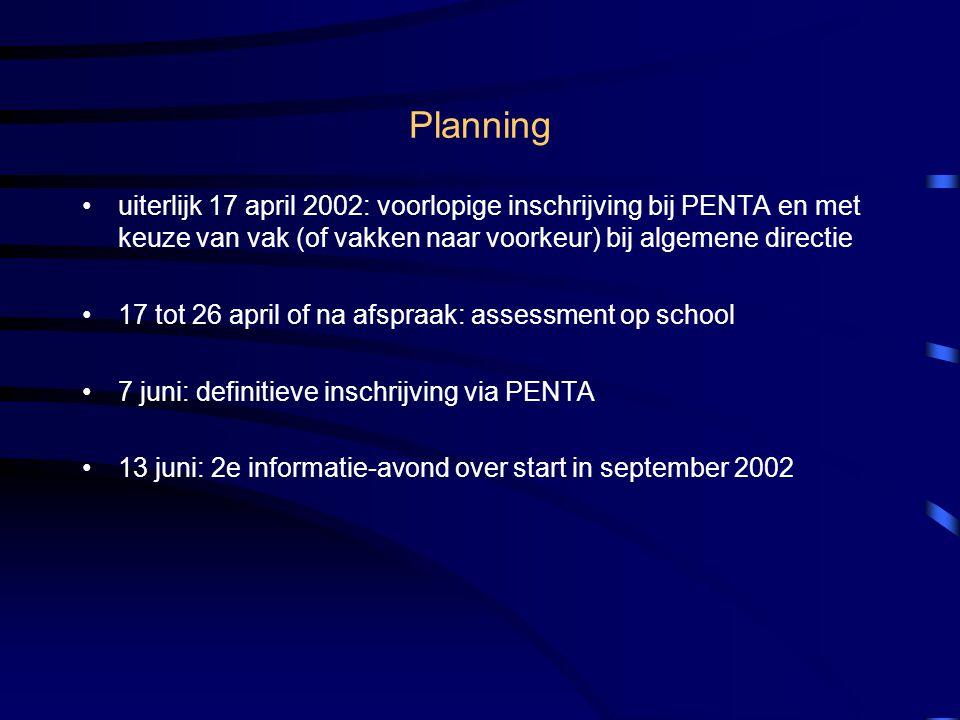 Planning uiterlijk 17 april 2002: voorlopige inschrijving bij PENTA en met keuze van vak (of vakken naar voorkeur) bij algemene directie.