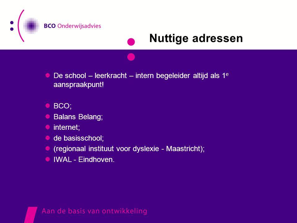 Nuttige adressen De school – leerkracht – intern begeleider altijd als 1e aanspraakpunt! BCO; Balans Belang;