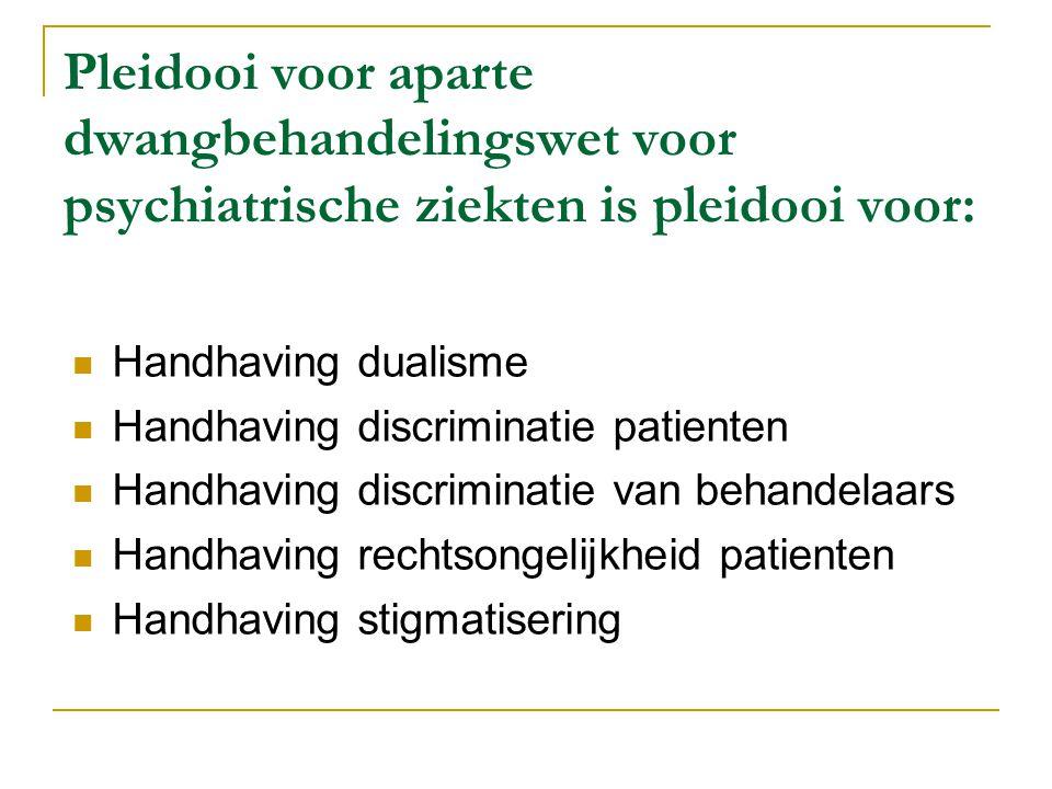 Pleidooi voor aparte dwangbehandelingswet voor psychiatrische ziekten is pleidooi voor: