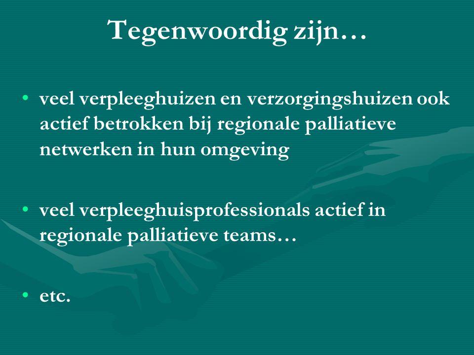 Tegenwoordig zijn… veel verpleeghuizen en verzorgingshuizen ook actief betrokken bij regionale palliatieve netwerken in hun omgeving.