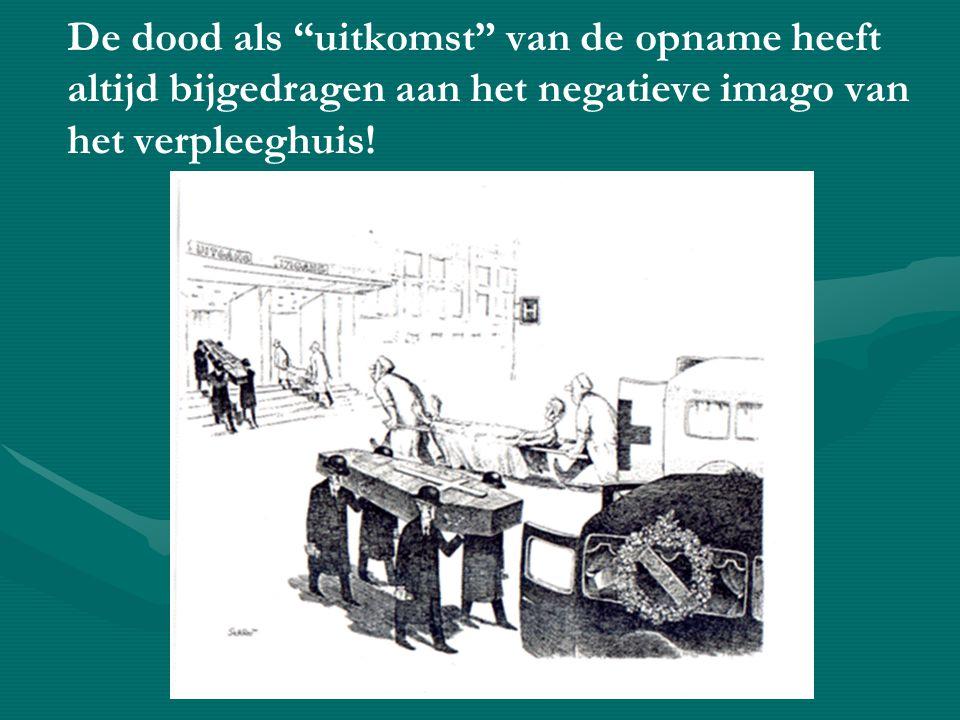 De dood als uitkomst van de opname heeft altijd bijgedragen aan het negatieve imago van het verpleeghuis!