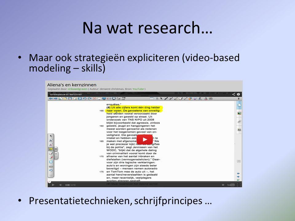 Na wat research… Maar ook strategieën expliciteren (video-based modeling – skills) Presentatietechnieken, schrijfprincipes …