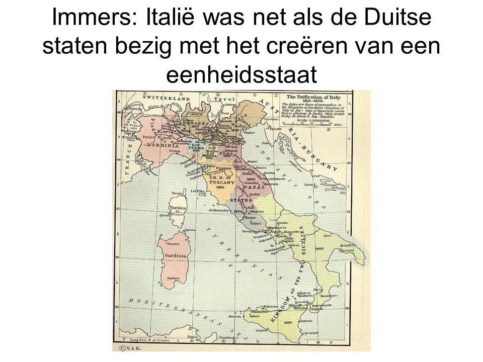 Immers: Italië was net als de Duitse staten bezig met het creëren van een eenheidsstaat