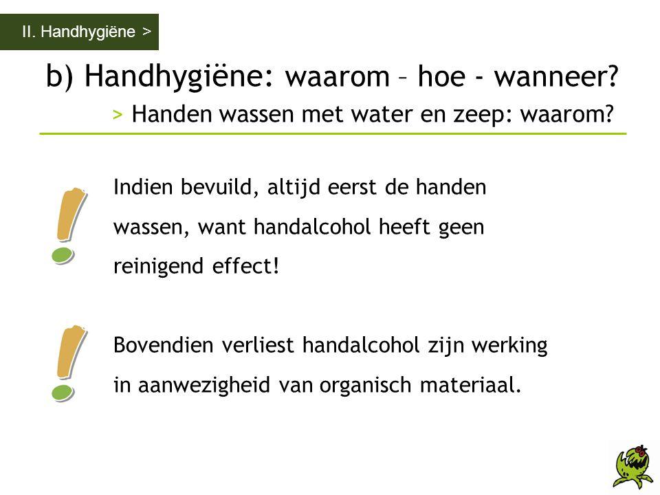 II. Handhygiëne > b) Handhygiëne: waarom – hoe - wanneer > Handen wassen met water en zeep: waarom