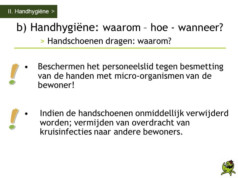 II. Handhygiëne > b) Handhygiëne: waarom – hoe - wanneer > Handschoenen dragen: waarom